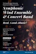 The Sonoma State University Department of Music presents Symphonic Wind Ensemble & Concert Band Real. Good. Music! Wednesday, October 6 7:30 p.m. Weill Hall Green Music Center Admission $12 Parking included Get tickets: tickets.sonoma.edu 707.664.4246 SSU